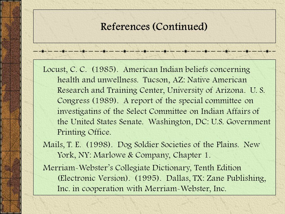 References (Continued) Locust, C. C. (1985). American Indian beliefs concerning health and unwellness. Tucson, AZ: Native American Research and Traini