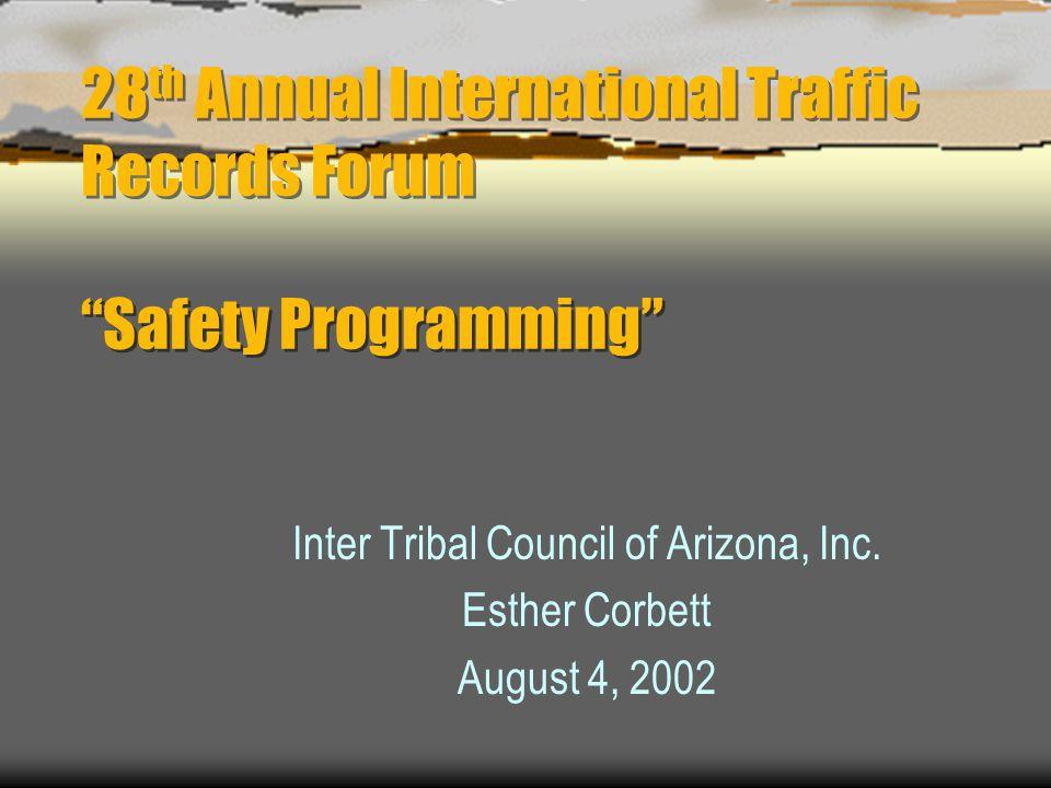 28 th Annual International Traffic Records Forum Safety Programming Inter Tribal Council of Arizona, Inc.