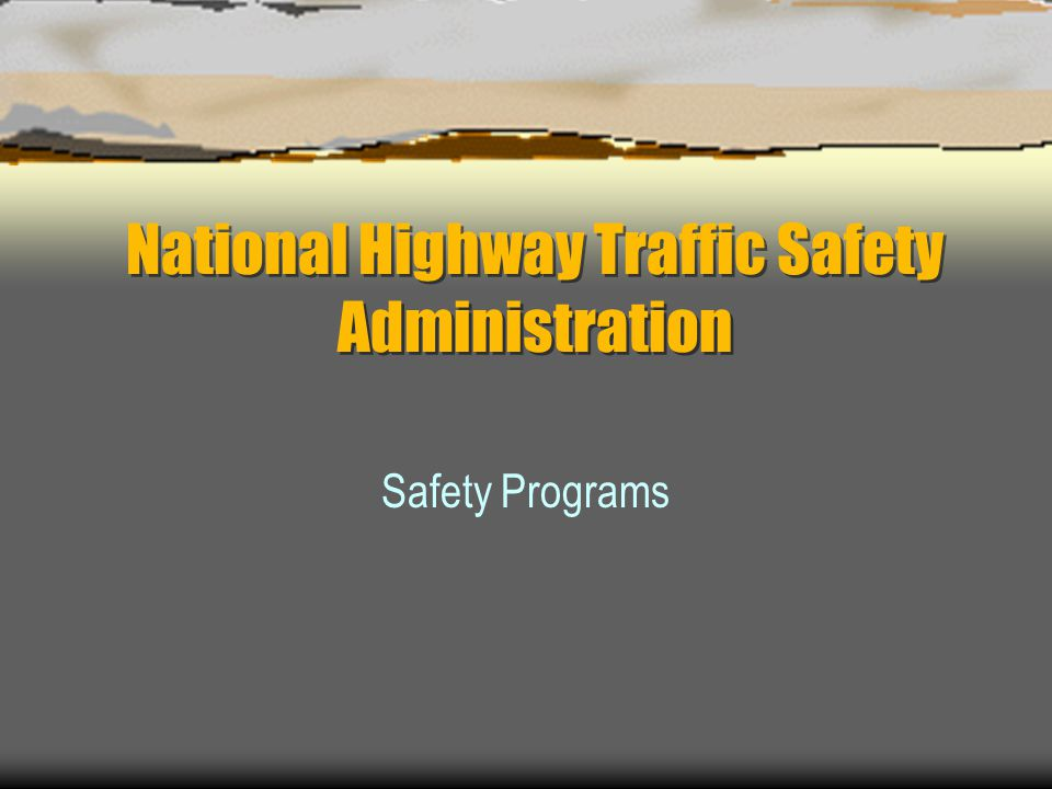 National Highway Traffic Safety Administration Safety Programs