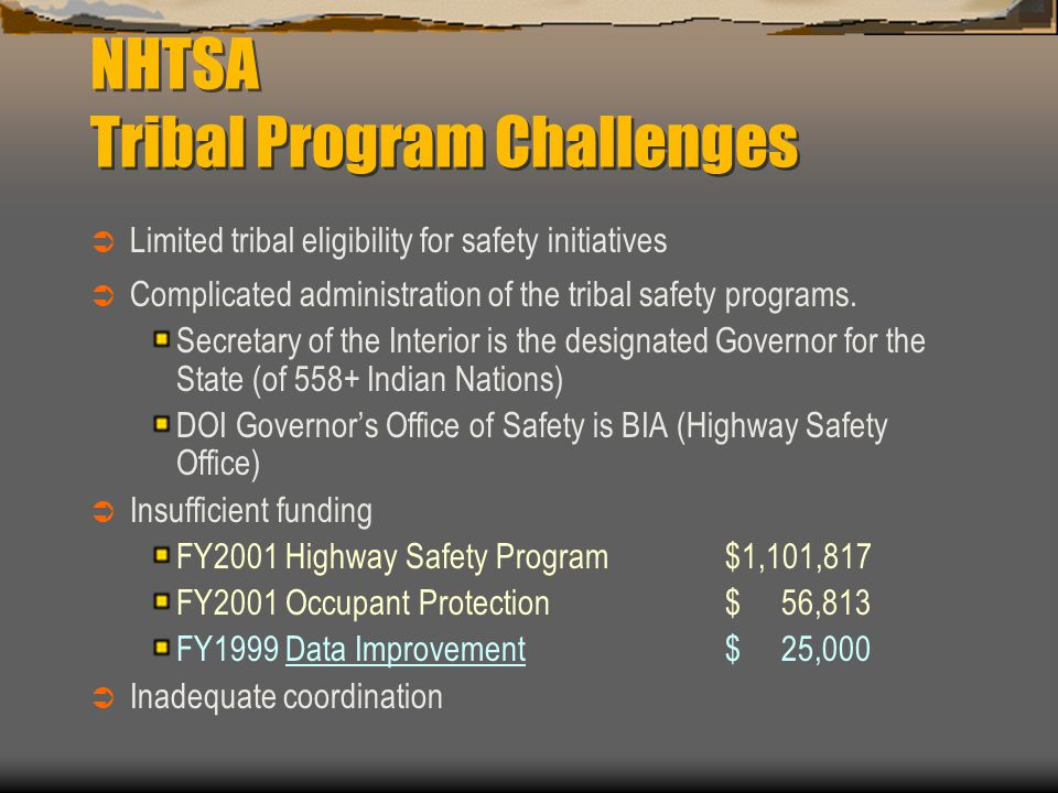 NHTSA Tribal Program Challenges  Limited tribal eligibility for safety initiatives  Complicated administration of the tribal safety programs.