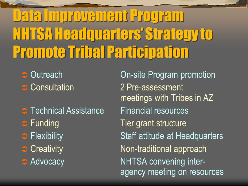 Data Improvement Program NHTSA Headquarters' Strategy to Promote Tribal Participation  OutreachOn-site Program promotion  Consultation 2 Pre-assessm