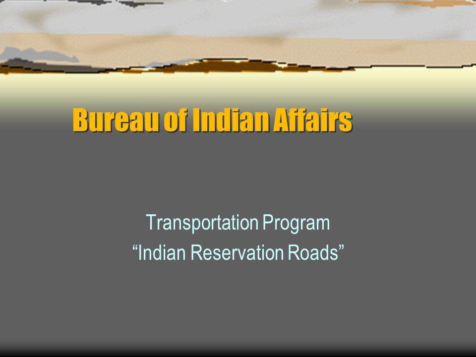 Bureau of Indian Affairs Transportation Program Indian Reservation Roads