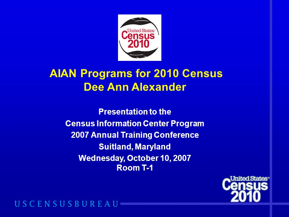 AIAN Programs for 2010 Census Dee Ann Alexander Presentation to the Census Information Center Program 2007 Annual Training Conference Suitland, Maryla