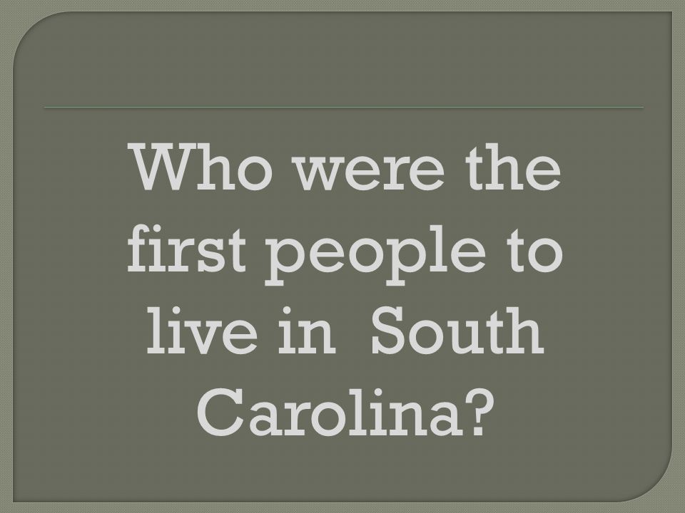 Who were the first people to live in South Carolina