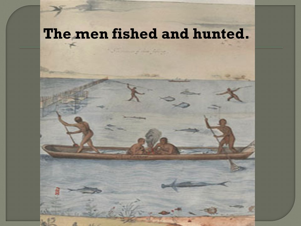 The men fished and hunted.