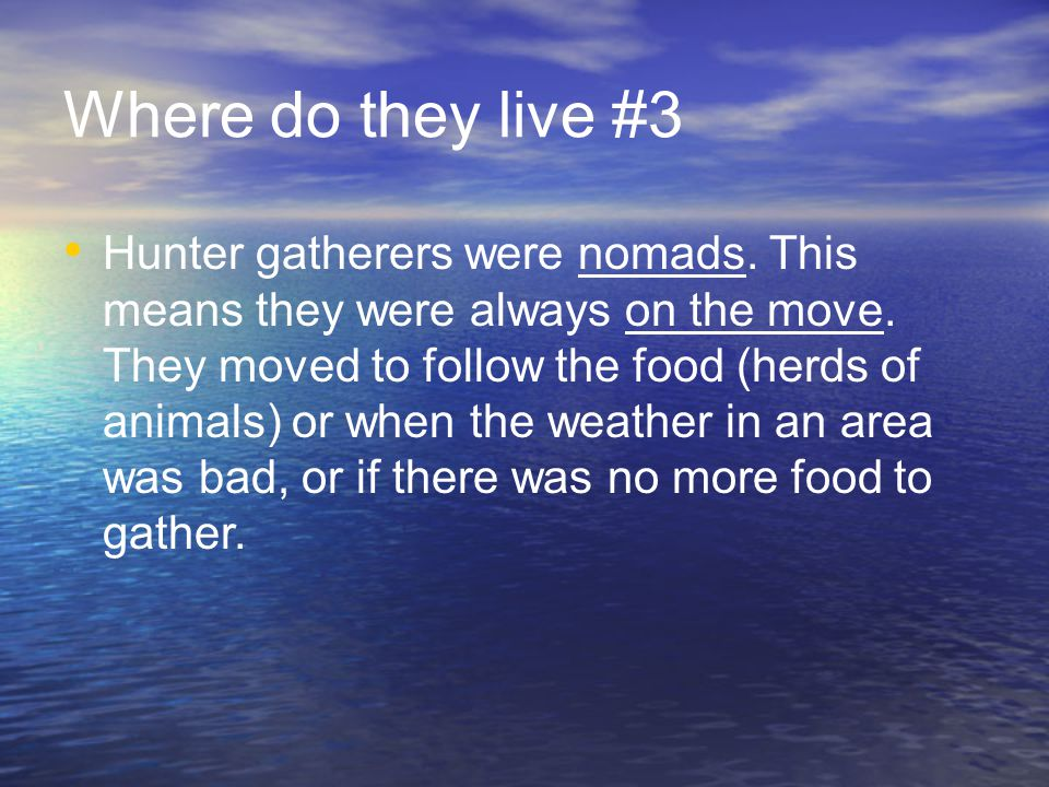 Where do they live #3 Hunter gatherers were nomads.