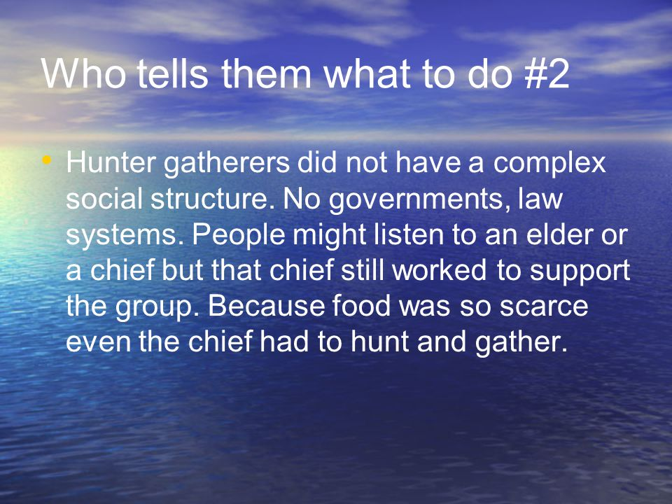 Who tells them what to do #2 Hunter gatherers did not have a complex social structure.