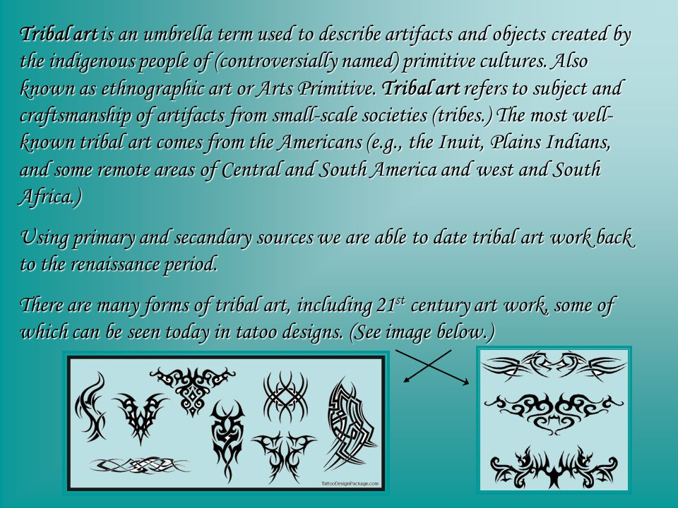 We are also able to access traditional tribal artwork in museums and through the internet.