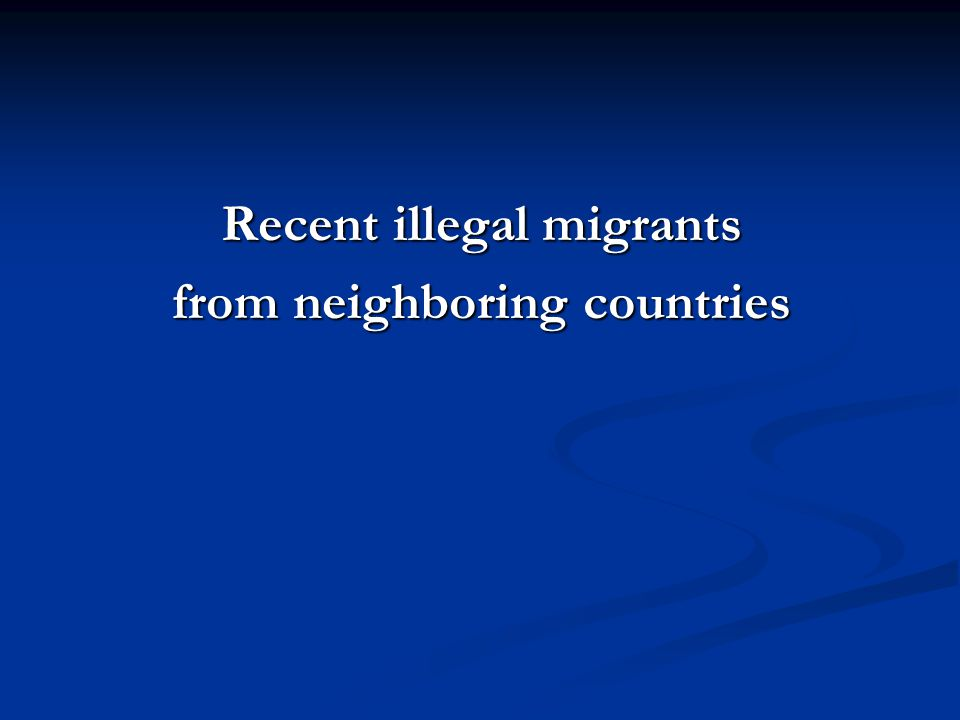 Recent illegal migrants from neighboring countries