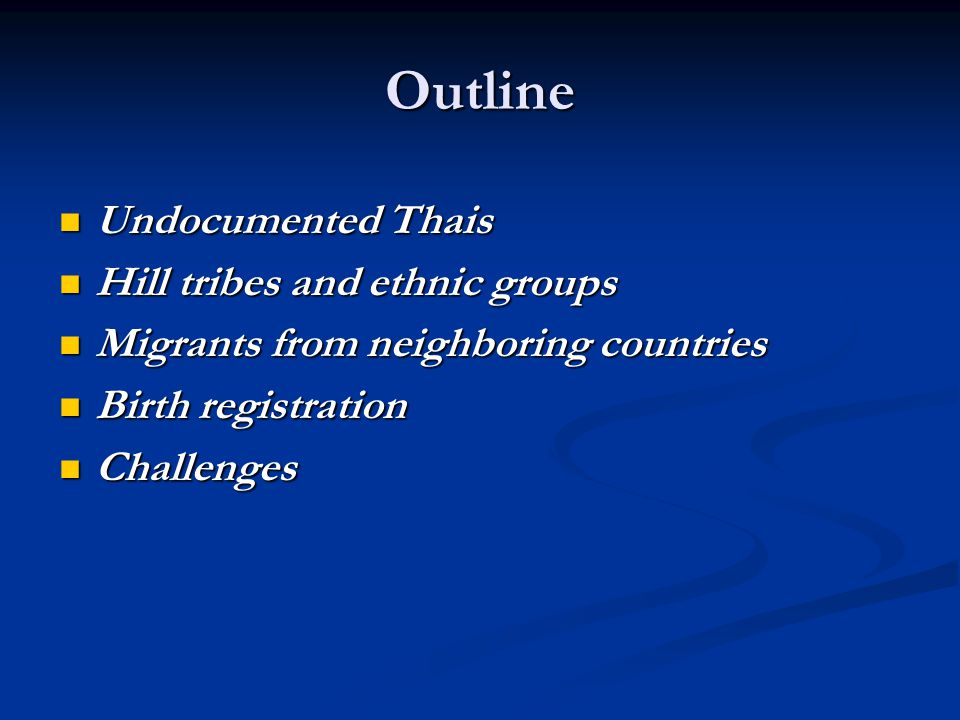 Outline Undocumented Thais Undocumented Thais Hill tribes and ethnic groups Hill tribes and ethnic groups Migrants from neighboring countries Migrants