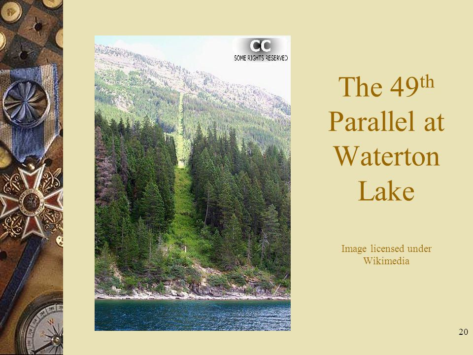 20 The 49 th Parallel at Waterton Lake Image licensed under Wikimedia
