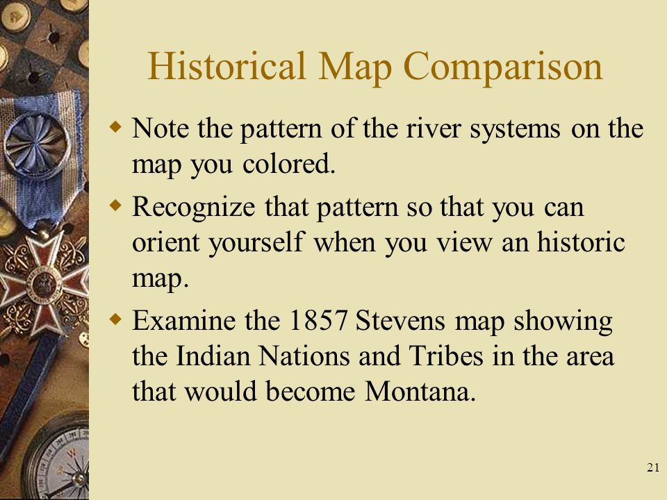 21 Historical Map Comparison  Note the pattern of the river systems on the map you colored.