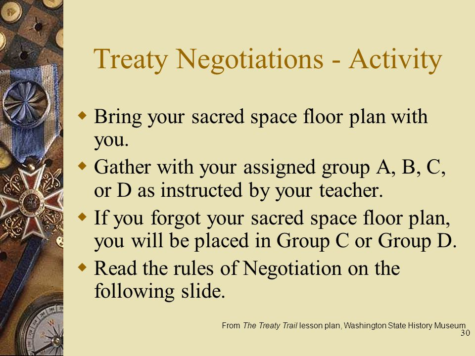 30 Treaty Negotiations - Activity  Bring your sacred space floor plan with you.