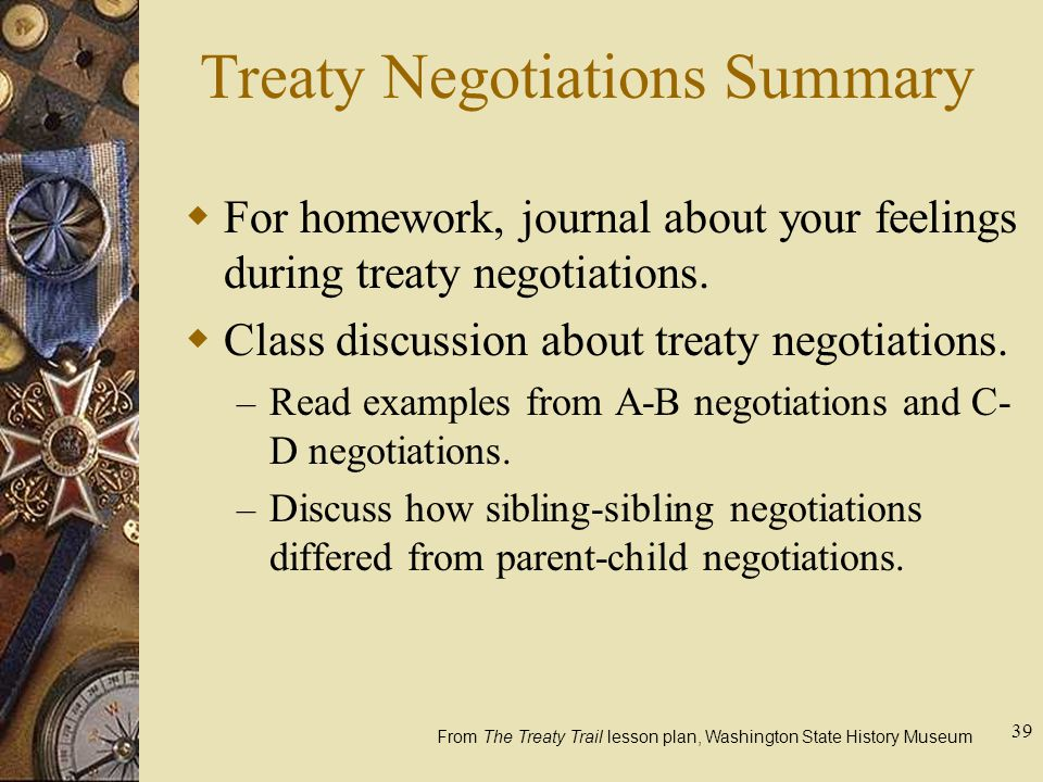39 Treaty Negotiations Summary  For homework, journal about your feelings during treaty negotiations.