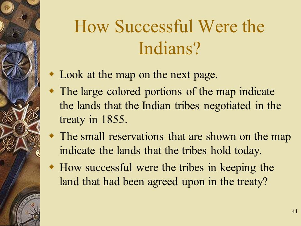 41 How Successful Were the Indians?  Look at the map on the next page.  The large colored portions of the map indicate the lands that the Indian tri