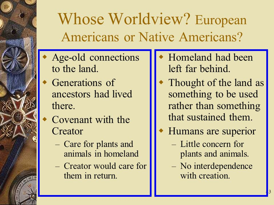 43 Whose Worldview. European Americans or Native Americans.
