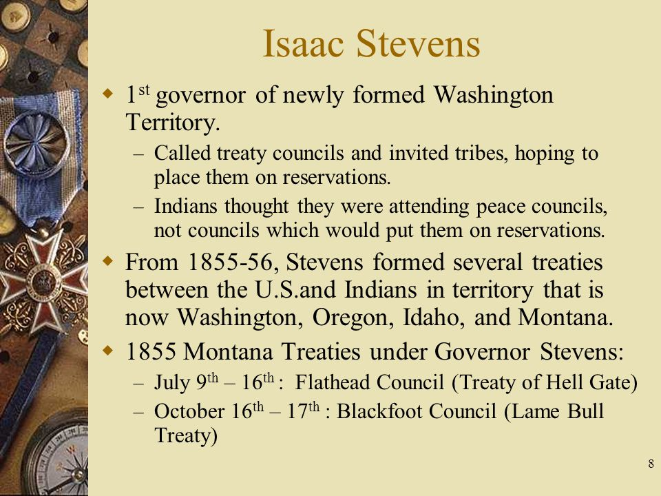 8 Isaac Stevens  1 st governor of newly formed Washington Territory.