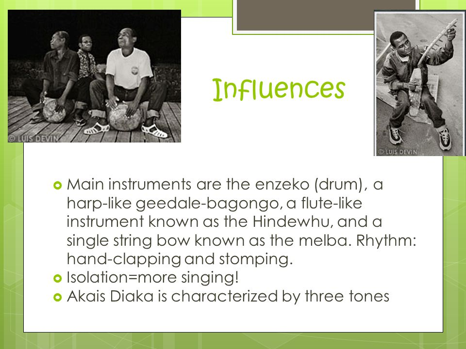 Influences  Main instruments are the enzeko (drum), a harp-like geedale-bagongo, a flute-like instrument known as the Hindewhu, and a single string b
