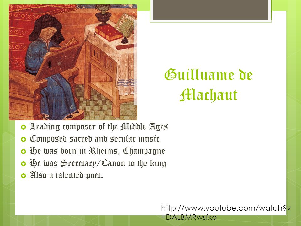 Guilluame de Machaut  Leading composer of the Middle Ages  Composed sacred and secular music  He was born in Rheims, Champagne  He was Secretary/C