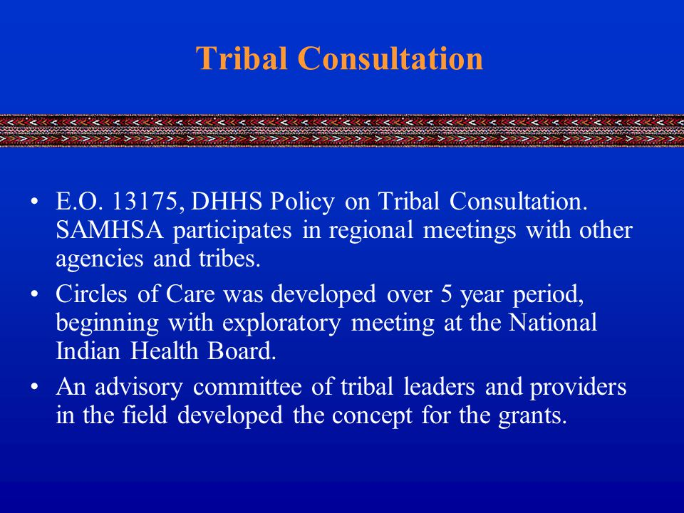 Tribal Consultation E.O. 13175, DHHS Policy on Tribal Consultation.