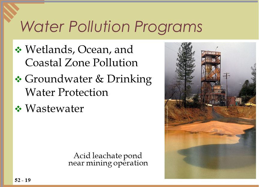 Water Pollution Programs  Wetlands, Ocean, and Coastal Zone Pollution  Groundwater & Drinking Water Protection  Wastewater 52 - 19 Acid leachate pond near mining operation