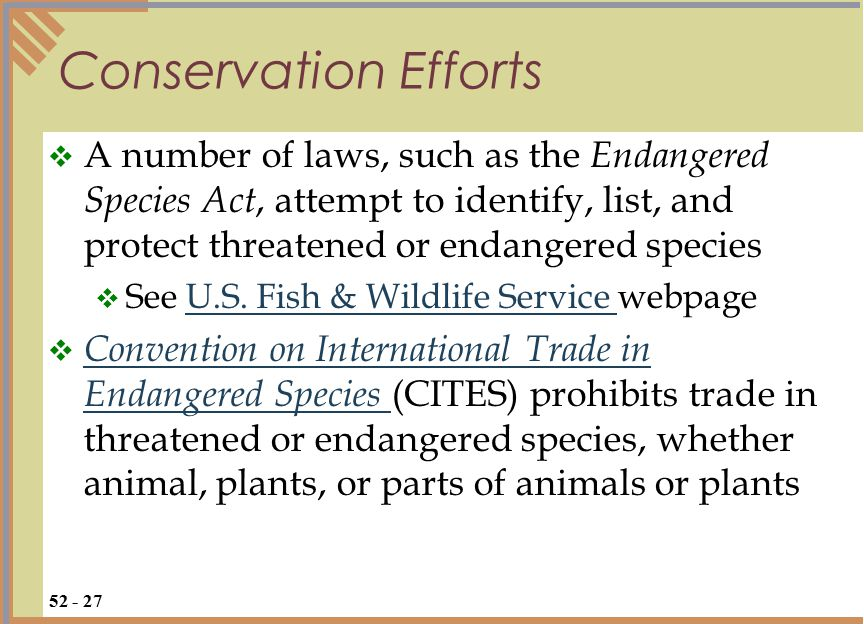 Conservation Efforts 52 - 27  A number of laws, such as the Endangered Species Act, attempt to identify, list, and protect threatened or endangered species  See U.S.