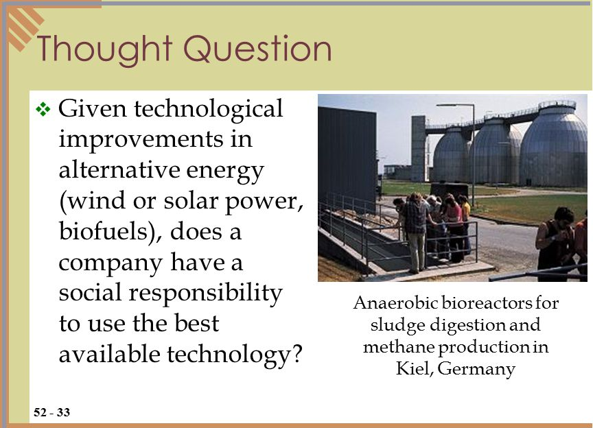 Thought Question  Given technological improvements in alternative energy (wind or solar power, biofuels), does a company have a social responsibility to use the best available technology.