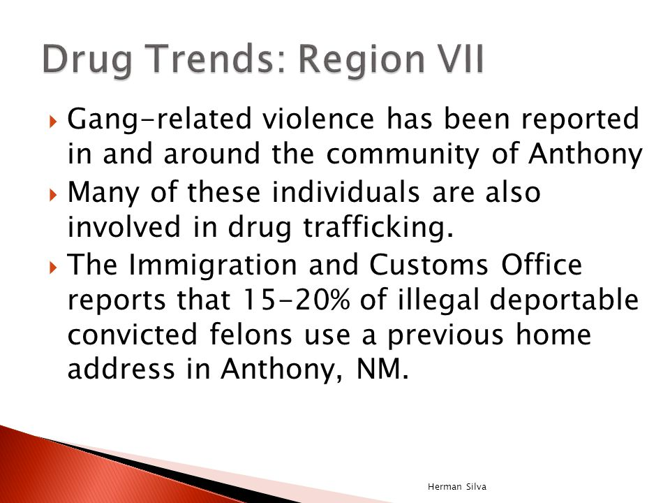  Gang-related violence has been reported in and around the community of Anthony  Many of these individuals are also involved in drug trafficking.