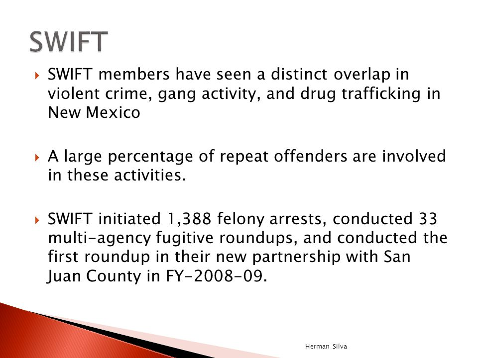  SWIFT members have seen a distinct overlap in violent crime, gang activity, and drug trafficking in New Mexico  A large percentage of repeat offenders are involved in these activities.