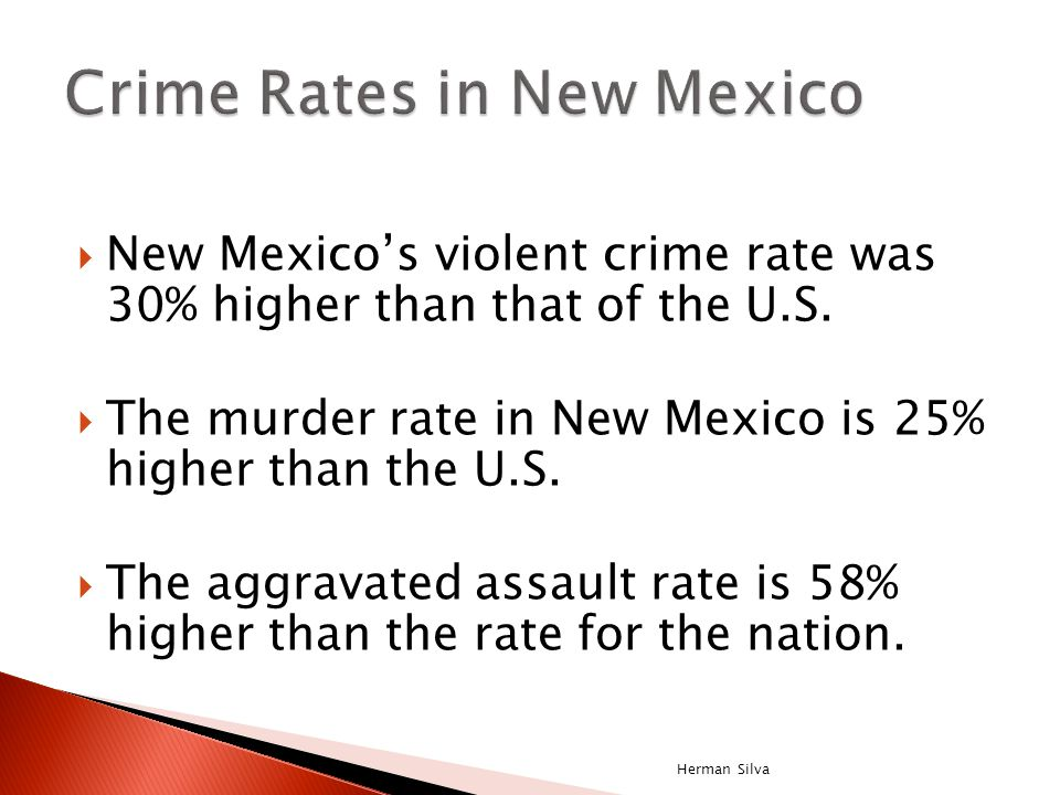  New Mexico's violent crime rate was 30% higher than that of the U.S.  The murder rate in New Mexico is 25% higher than the U.S.  The aggravated as