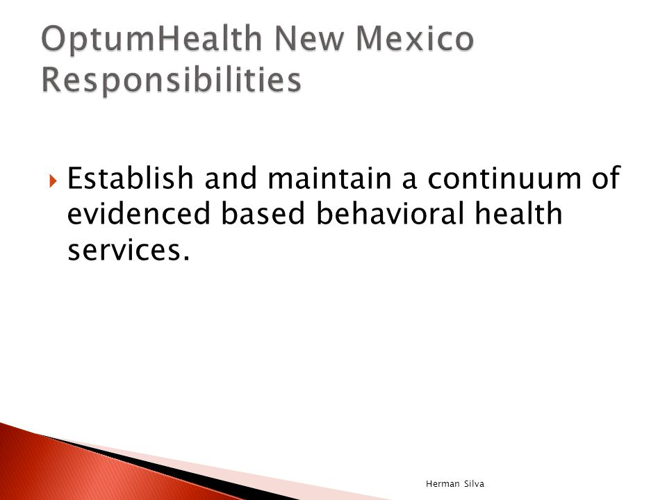 Establish and maintain a continuum of evidenced based behavioral health services. Herman Silva