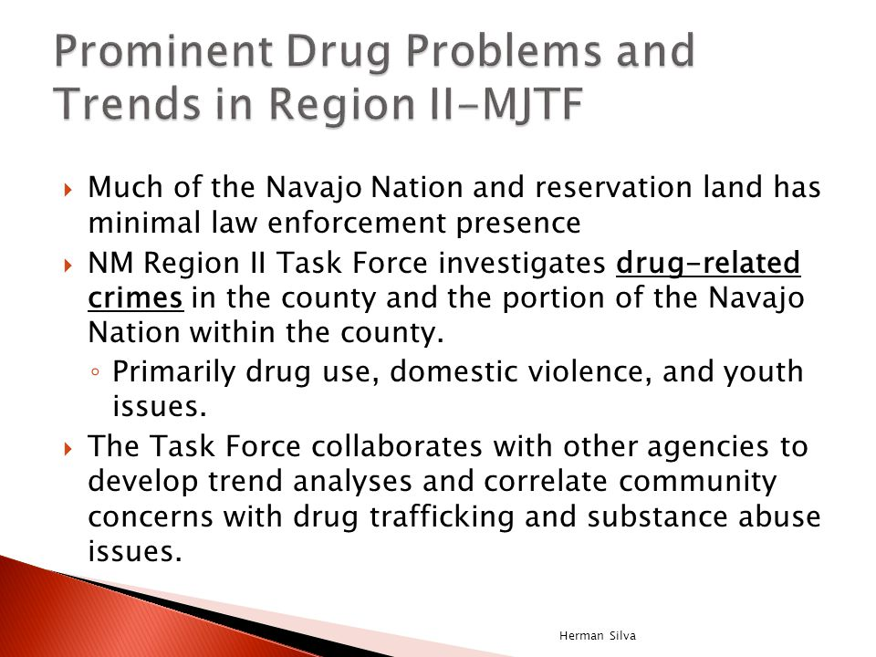  Much of the Navajo Nation and reservation land has minimal law enforcement presence  NM Region II Task Force investigates drug-related crimes in th