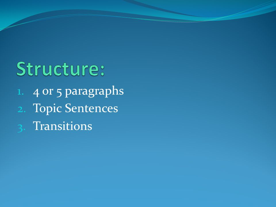 1. 4 or 5 paragraphs 2. Topic Sentences 3. Transitions