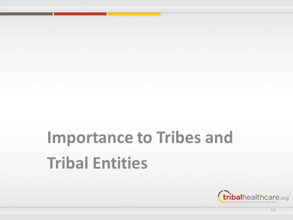 Importance to Tribes and Tribal Entities 11