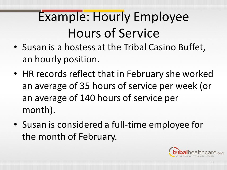 Example: Hourly Employee Hours of Service Susan is a hostess at the Tribal Casino Buffet, an hourly position.