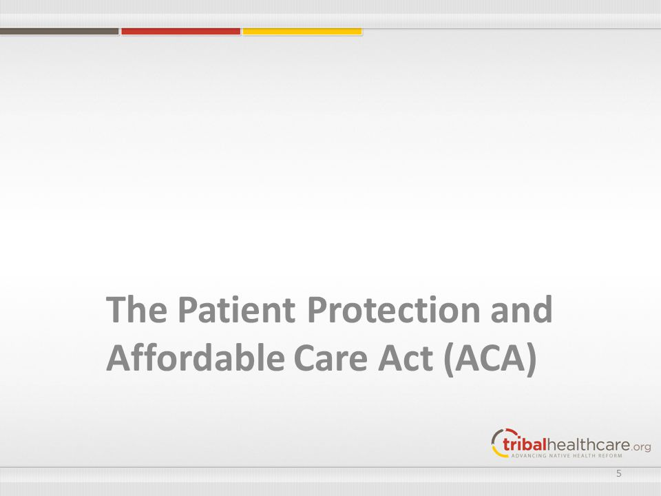 The Patient Protection and Affordable Care Act (ACA) 5