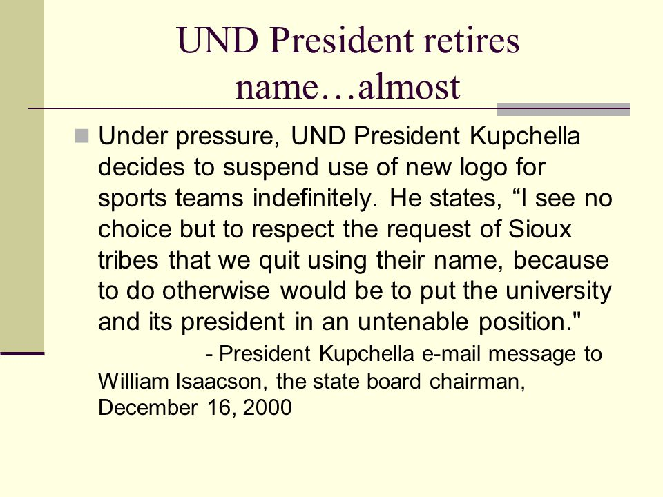 UND President retires name…almost Under pressure, UND President Kupchella decides to suspend use of new logo for sports teams indefinitely.