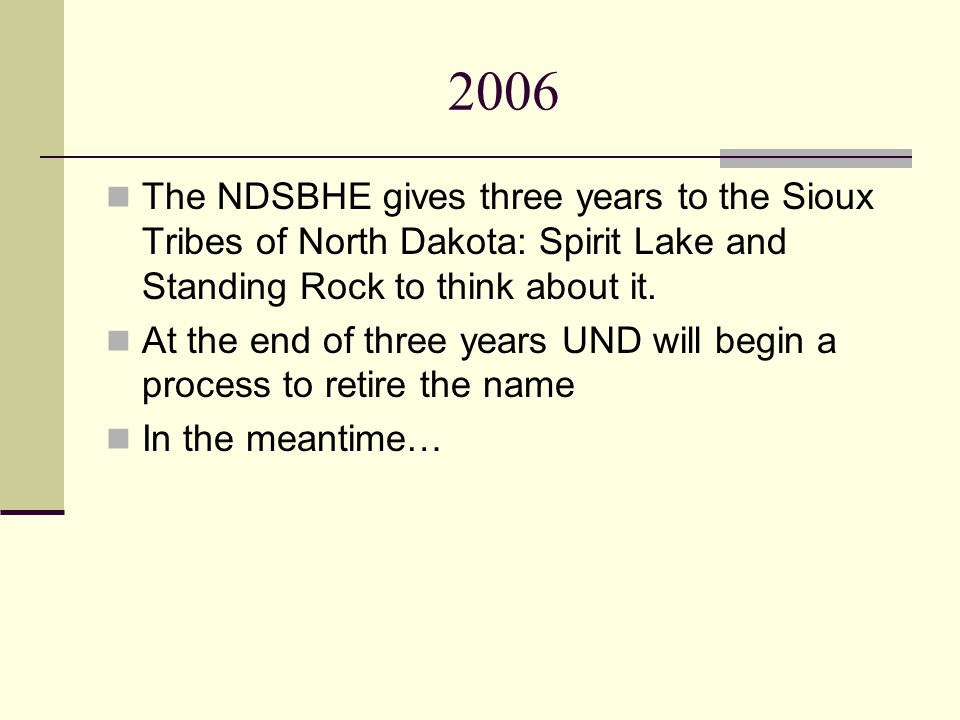 2006 The NDSBHE gives three years to the Sioux Tribes of North Dakota: Spirit Lake and Standing Rock to think about it.