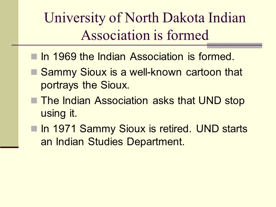 University of North Dakota Indian Association is formed In 1969 the Indian Association is formed.