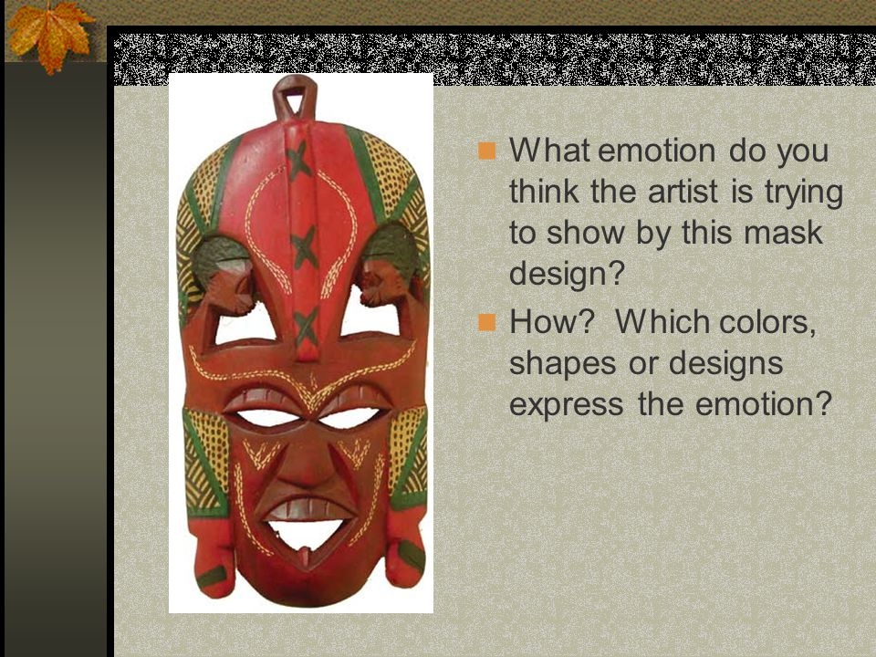 What emotion do you think the artist is trying to show by this mask design.