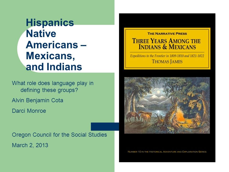 Three issues to deal with The general history of Mexicans and their languages The general history of American Indians, and their languages How does this history affect the modern-day 'definitions' of these groups