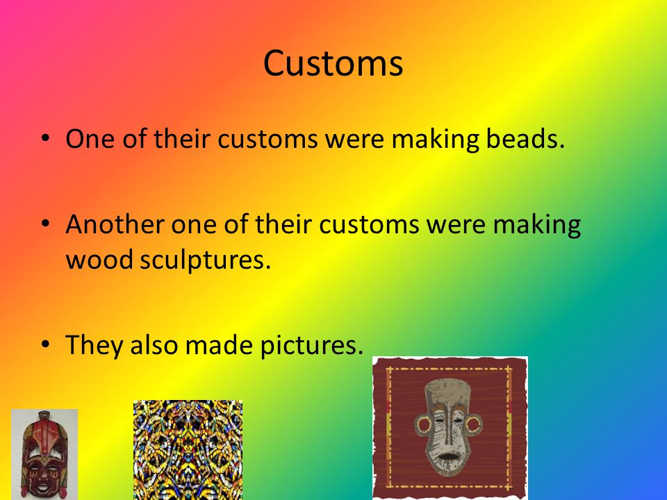Customs One of their customs were making beads.