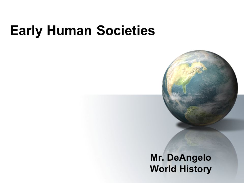 Early Human Societies Mr. DeAngelo World History