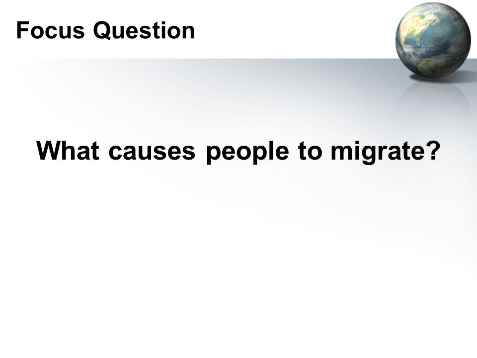 Focus Question What causes people to migrate?