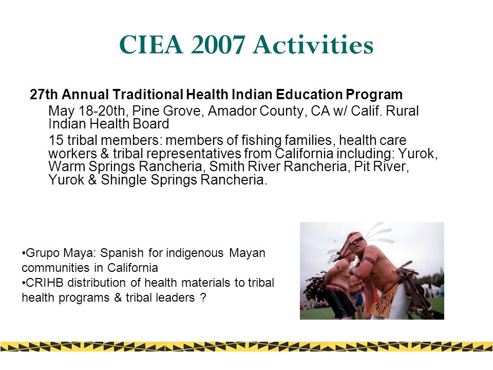 CIEA 2007 Activities 27th Annual Traditional Health Indian Education Program May 18-20th, Pine Grove, Amador County, CA w/ Calif.