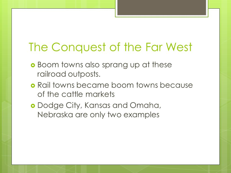 The Conquest of the Far West  Boom towns also sprang up at these railroad outposts.