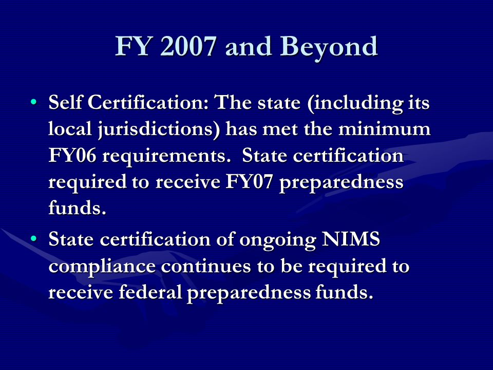 FY 2007 and Beyond Self Certification: The state (including its local jurisdictions) has met the minimum FY06 requirements.