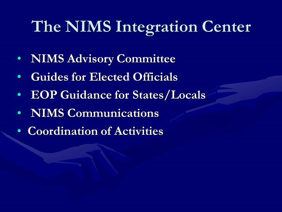The NIMS Integration Center NIMS Advisory Committee NIMS Advisory Committee Guides for Elected Officials Guides for Elected Officials EOP Guidance for