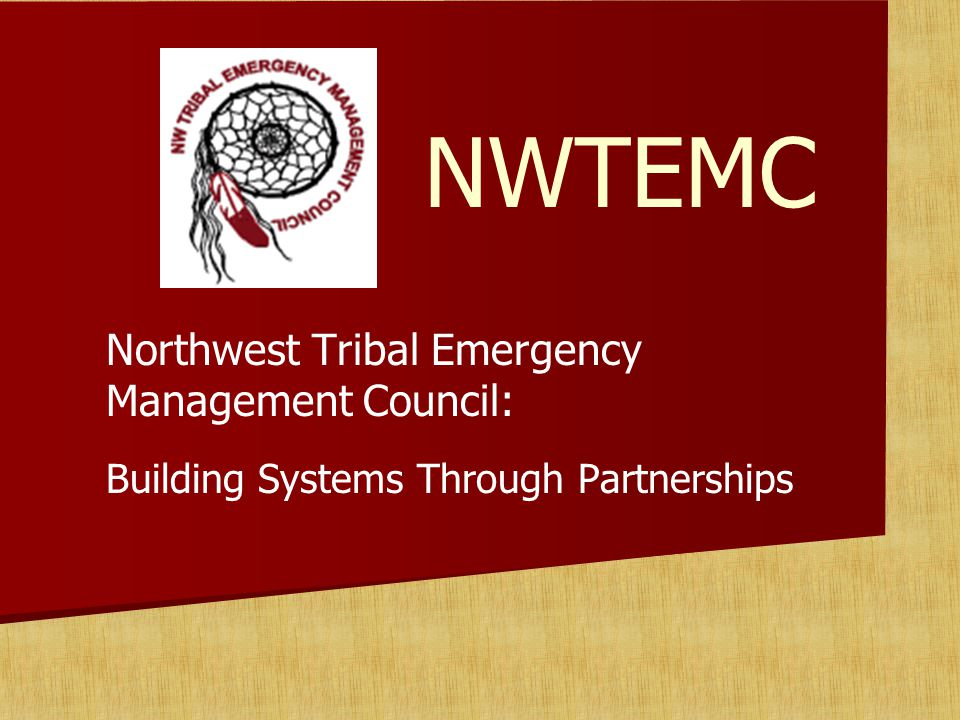 NWTEMC Northwest Tribal Emergency Management Council: Building Systems Through Partnerships