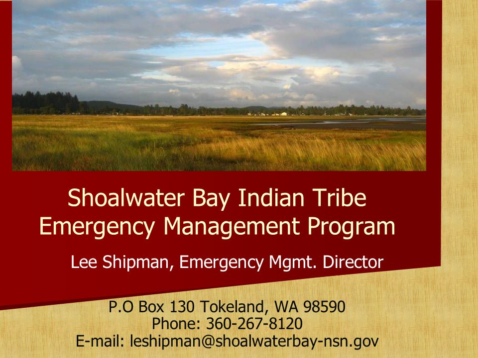 Shoalwater Bay Indian Tribe Emergency Management Program Lee Shipman, Emergency Mgmt.